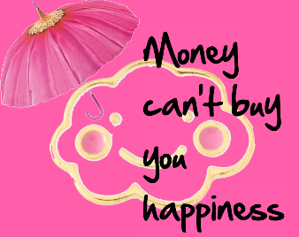money cant buy you happiness